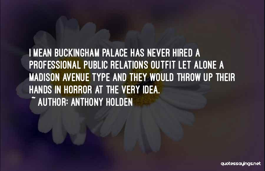 Public Relations Quotes By Anthony Holden