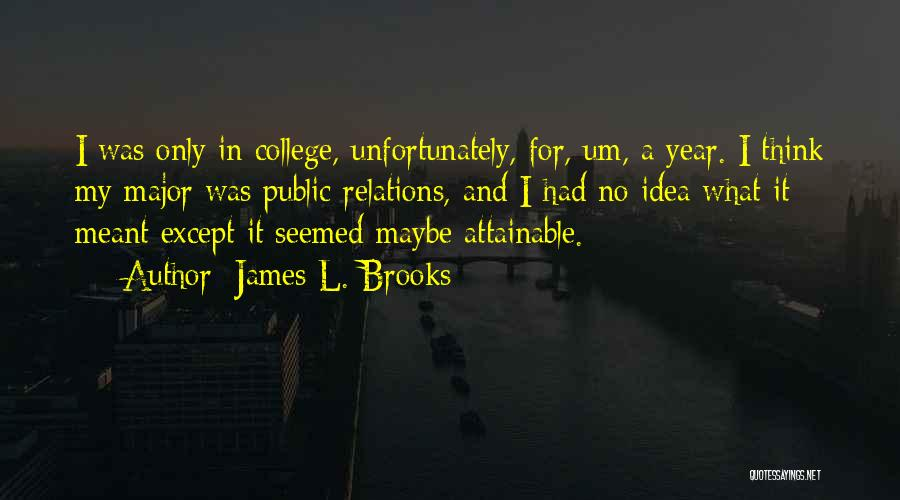 Public Relations Quotes By James L. Brooks