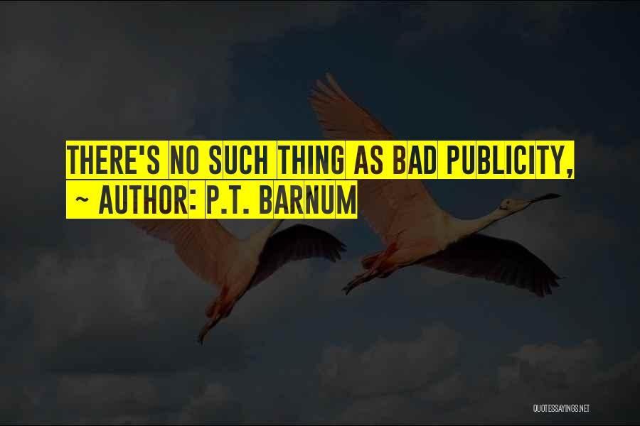 Public Relations Quotes By P.T. Barnum