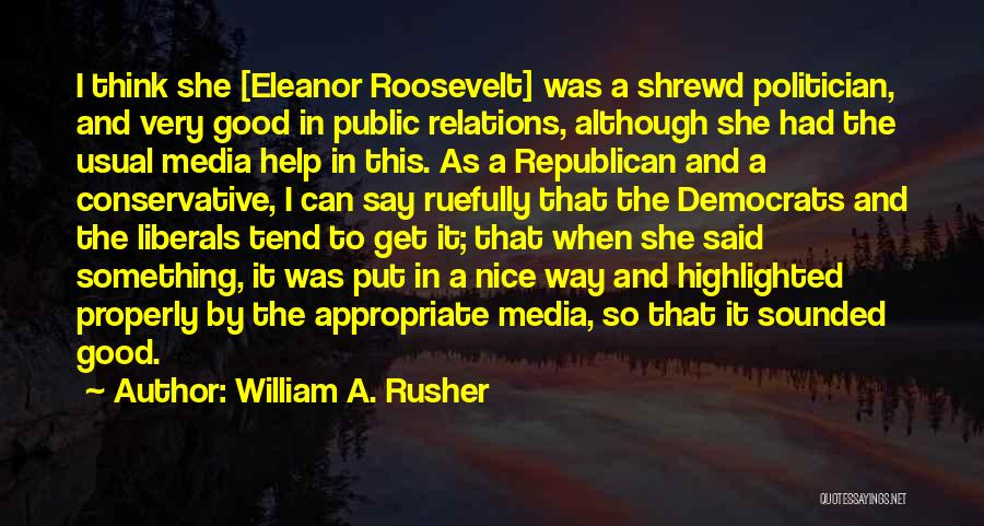 Public Relations Quotes By William A. Rusher
