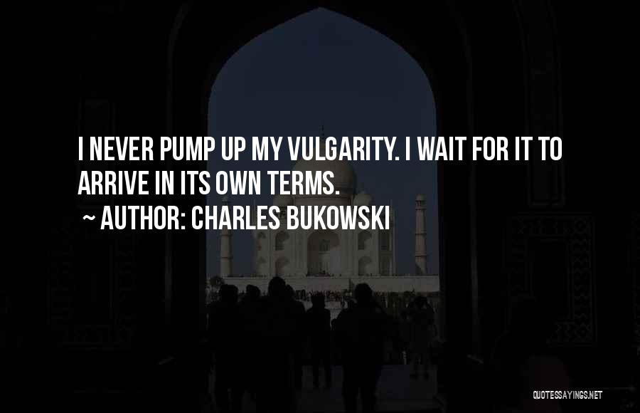 Pump It Quotes By Charles Bukowski