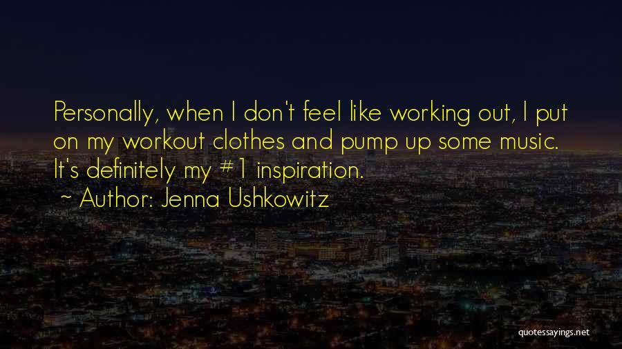 Pump It Quotes By Jenna Ushkowitz