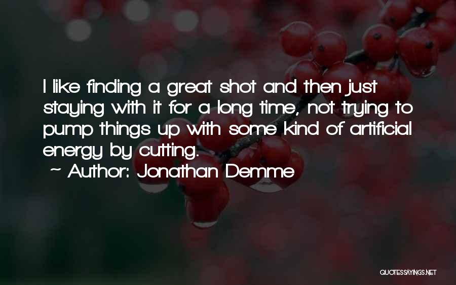 Pump It Quotes By Jonathan Demme