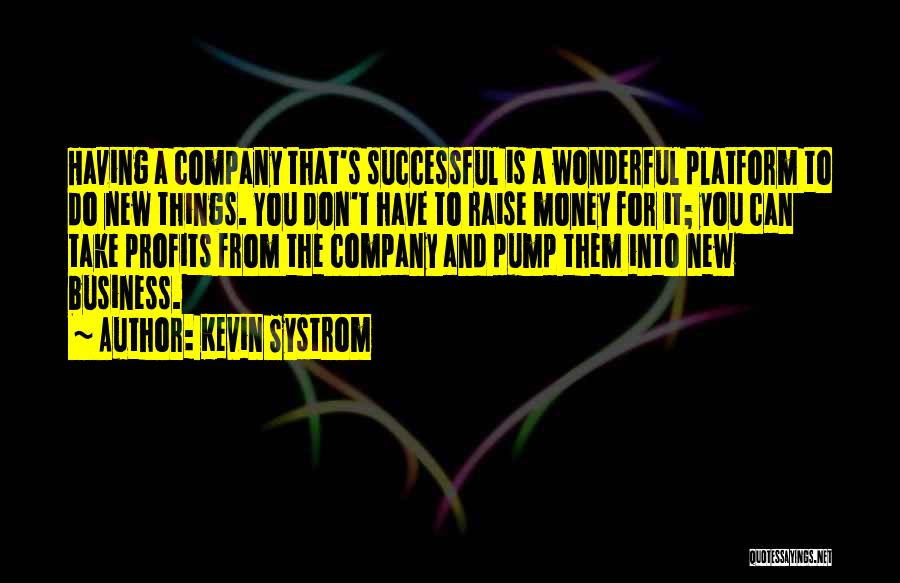 Pump It Quotes By Kevin Systrom