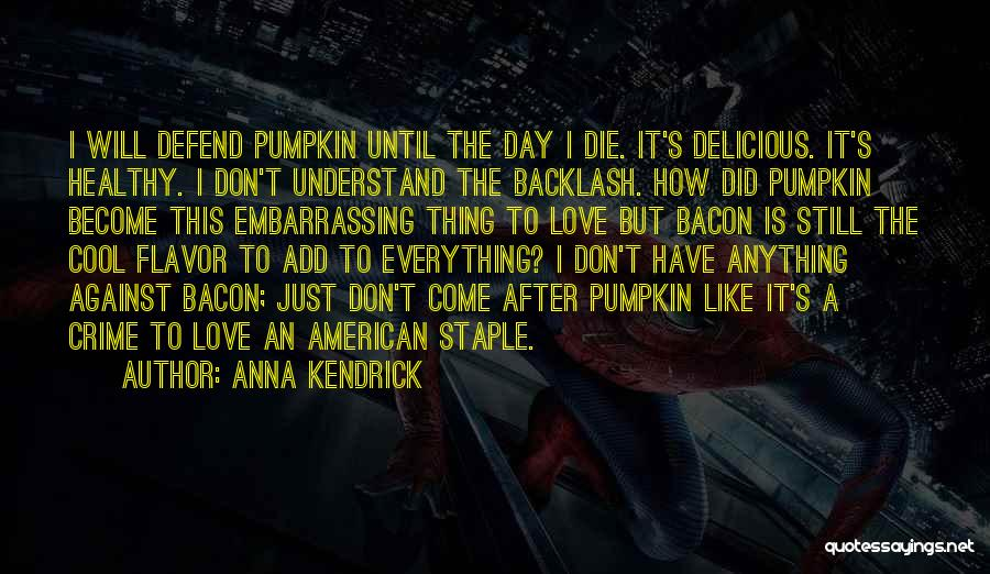 Pumpkin Love Quotes By Anna Kendrick