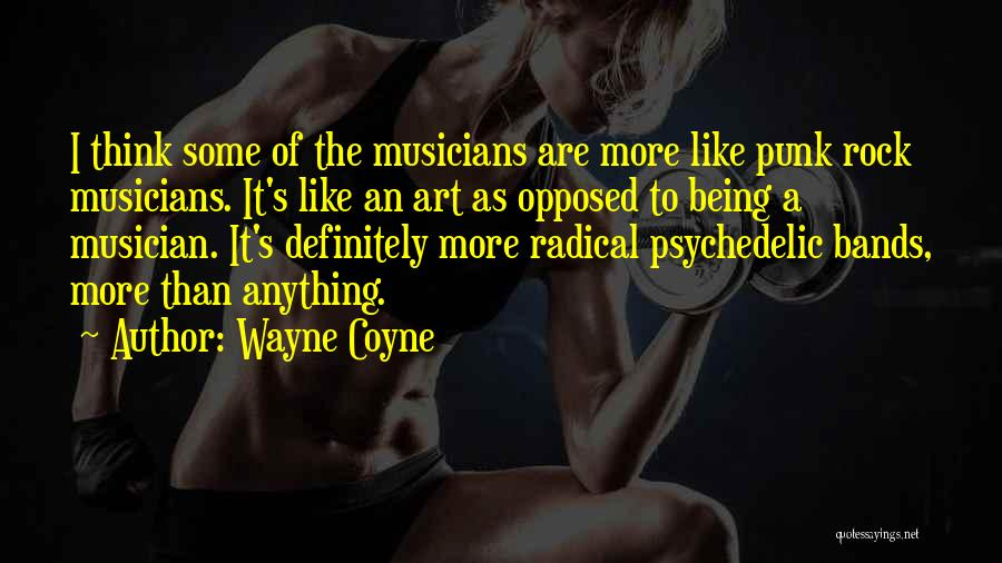 Punk Rock Musician Quotes By Wayne Coyne