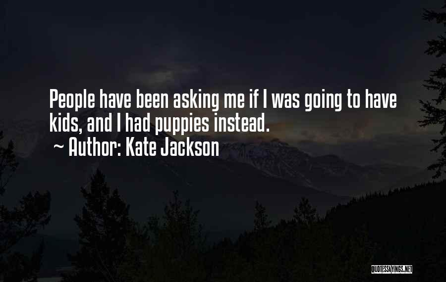 Puppies Quotes By Kate Jackson