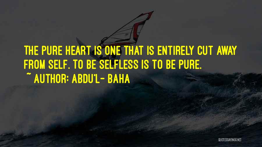Pure From Heart Quotes By Abdu'l- Baha