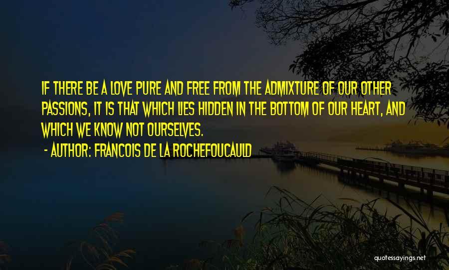 Pure From Heart Quotes By Francois De La Rochefoucauld