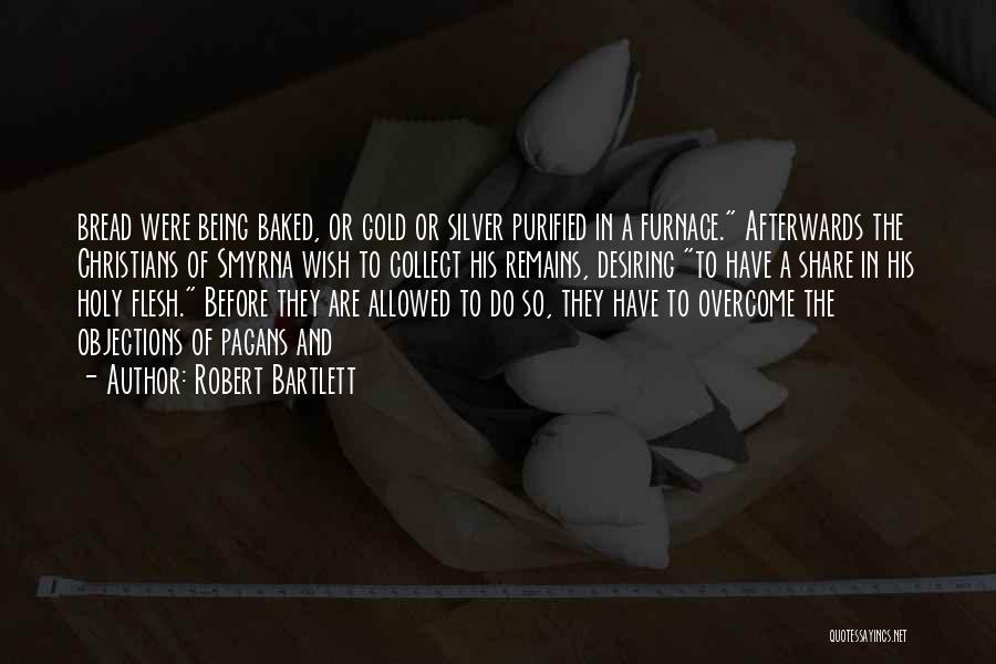 Purified Quotes By Robert Bartlett