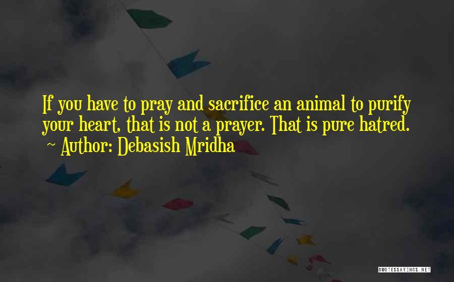 Purify My Heart Quotes By Debasish Mridha