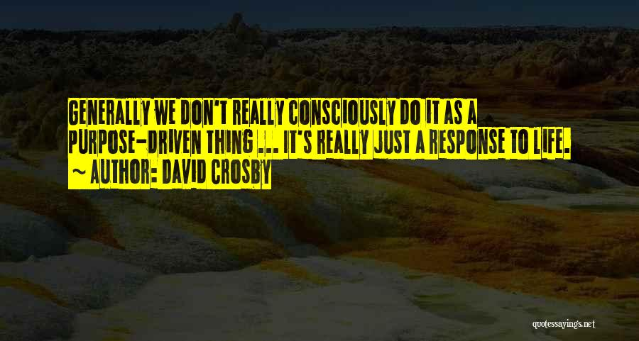 Purpose Driven Quotes By David Crosby