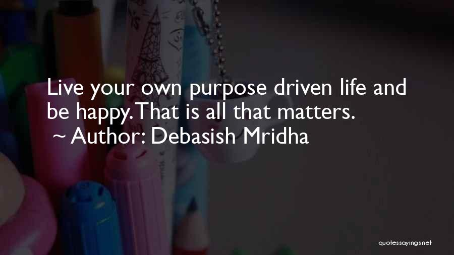 Purpose Driven Quotes By Debasish Mridha