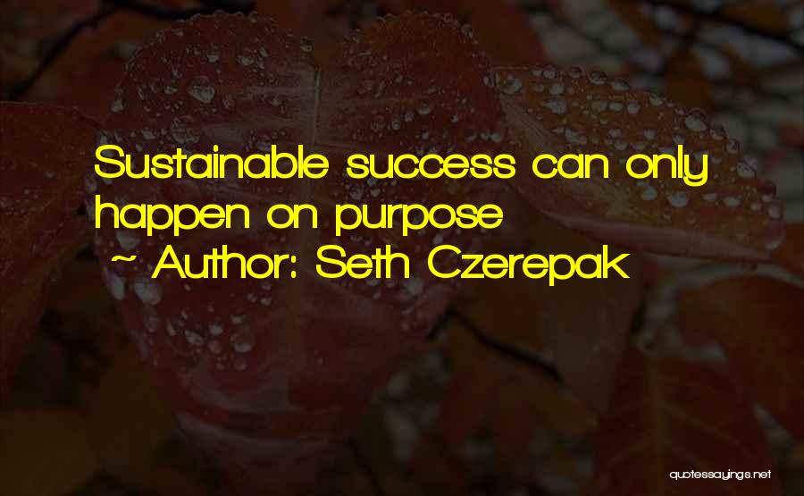 Purpose Driven Quotes By Seth Czerepak