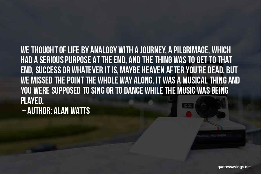 Purpose To Life Quotes By Alan Watts
