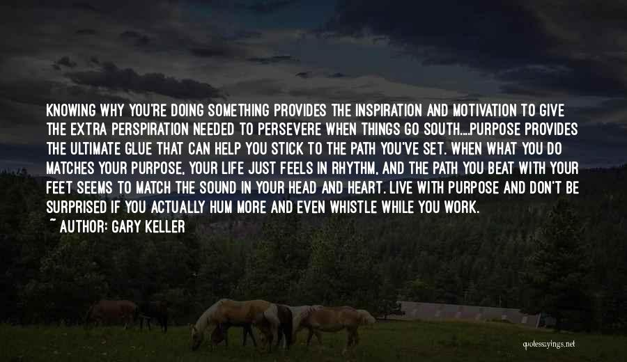 Purpose To Life Quotes By Gary Keller