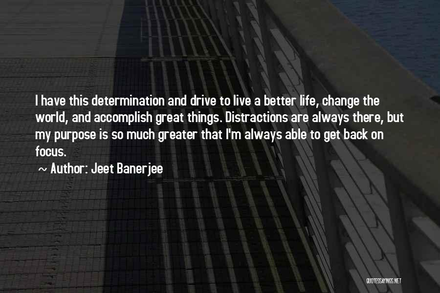 Purpose To Life Quotes By Jeet Banerjee