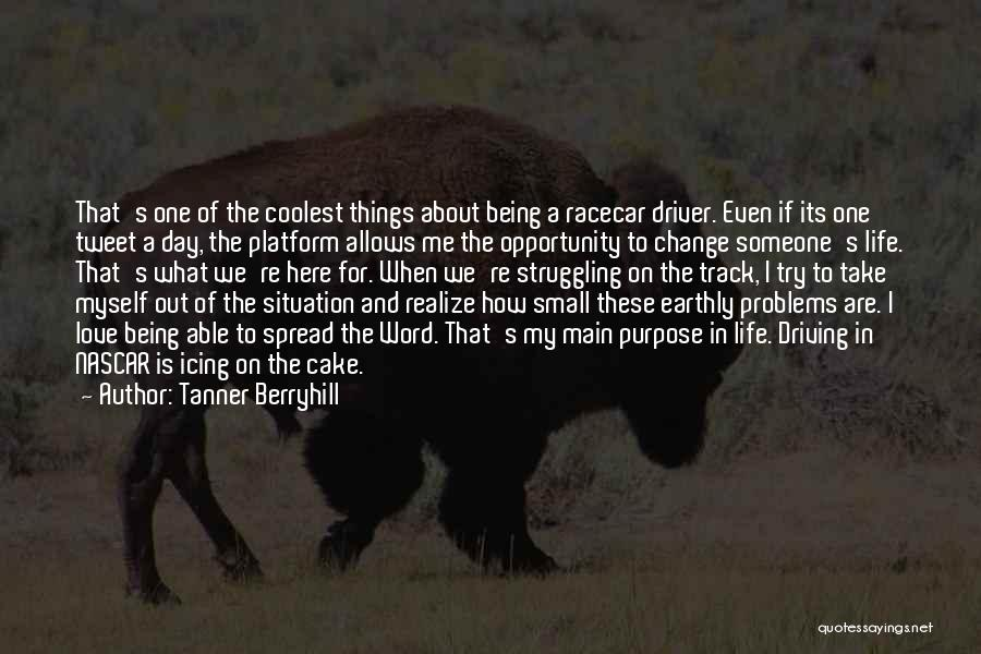 Purpose To Life Quotes By Tanner Berryhill