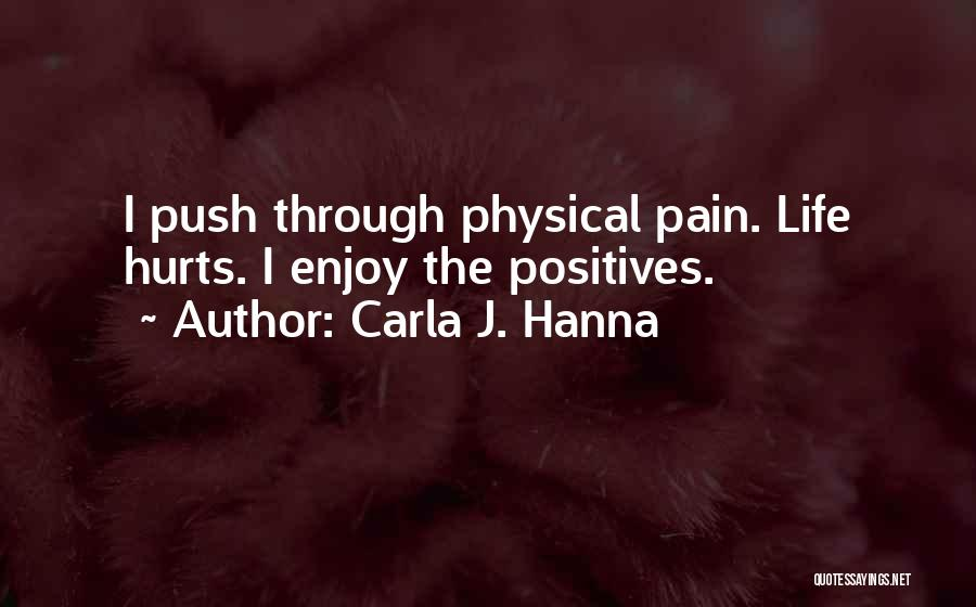 Push Through The Pain Quotes By Carla J. Hanna
