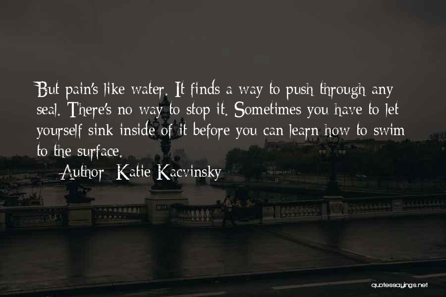 Push Through The Pain Quotes By Katie Kacvinsky