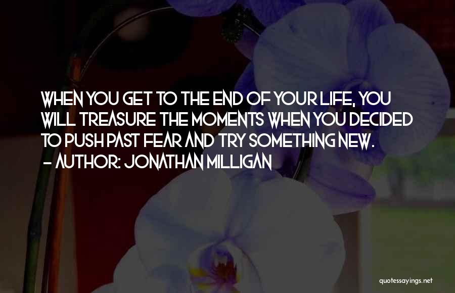 Push Till The End Quotes By Jonathan Milligan
