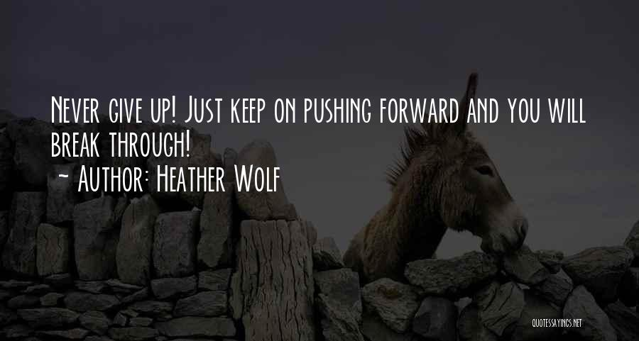 Pushing Forward In Life Quotes By Heather Wolf