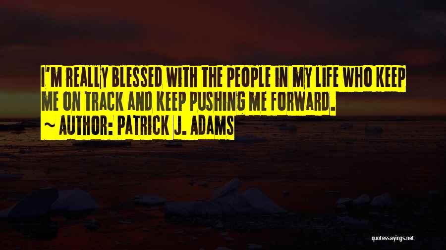 Pushing Forward In Life Quotes By Patrick J. Adams