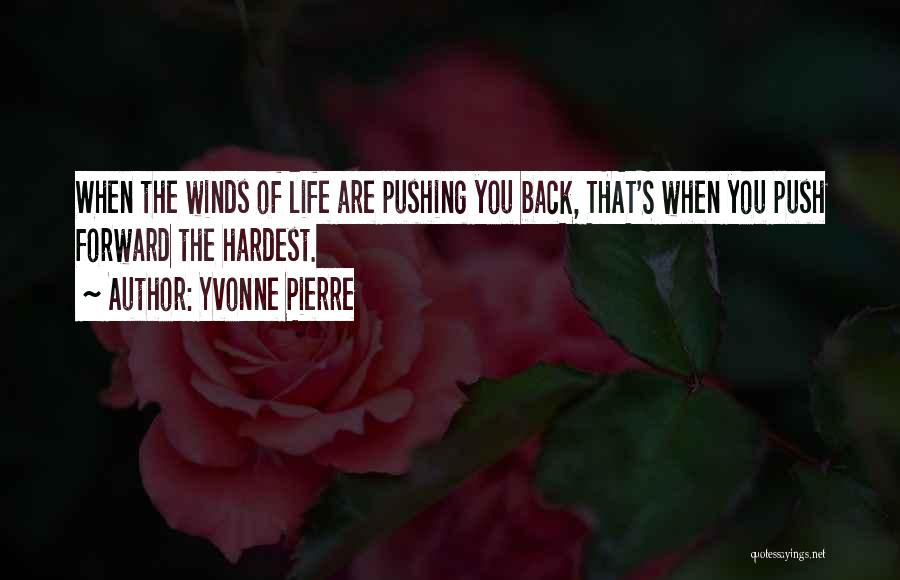 Pushing Forward In Life Quotes By Yvonne Pierre