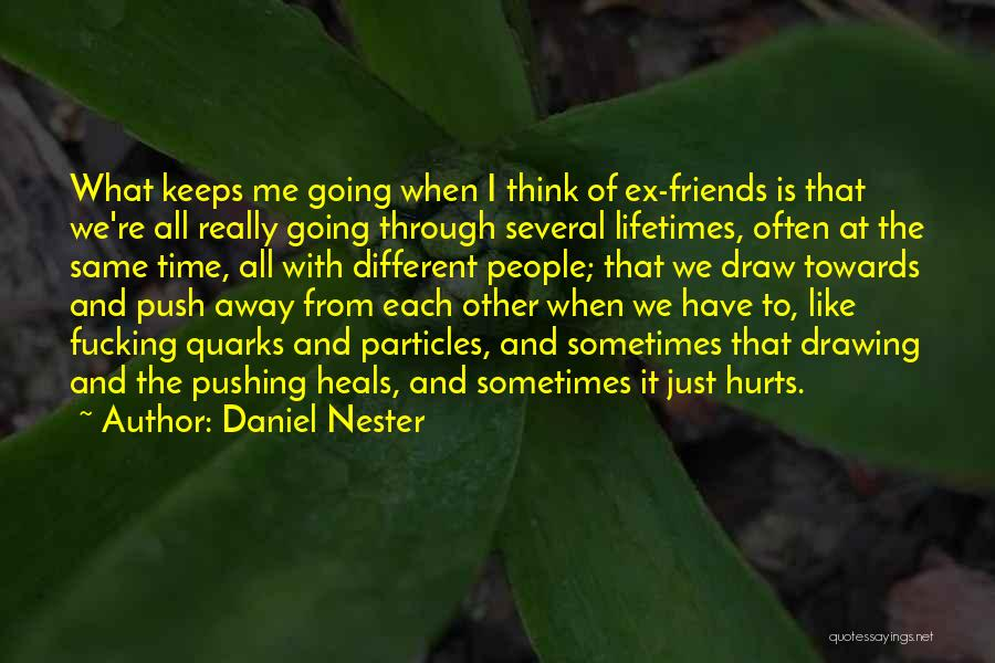 Pushing Friends Away Quotes By Daniel Nester