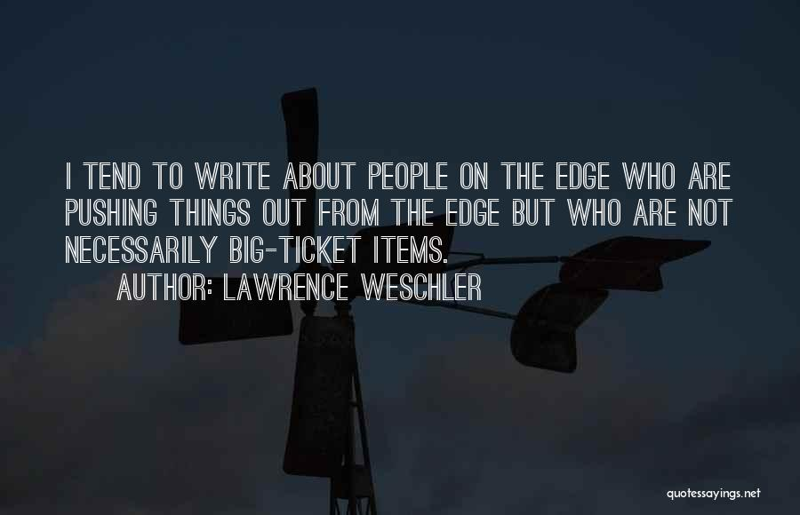 Pushing Me Over The Edge Quotes By Lawrence Weschler