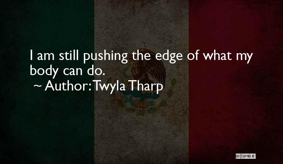 Pushing Me Over The Edge Quotes By Twyla Tharp