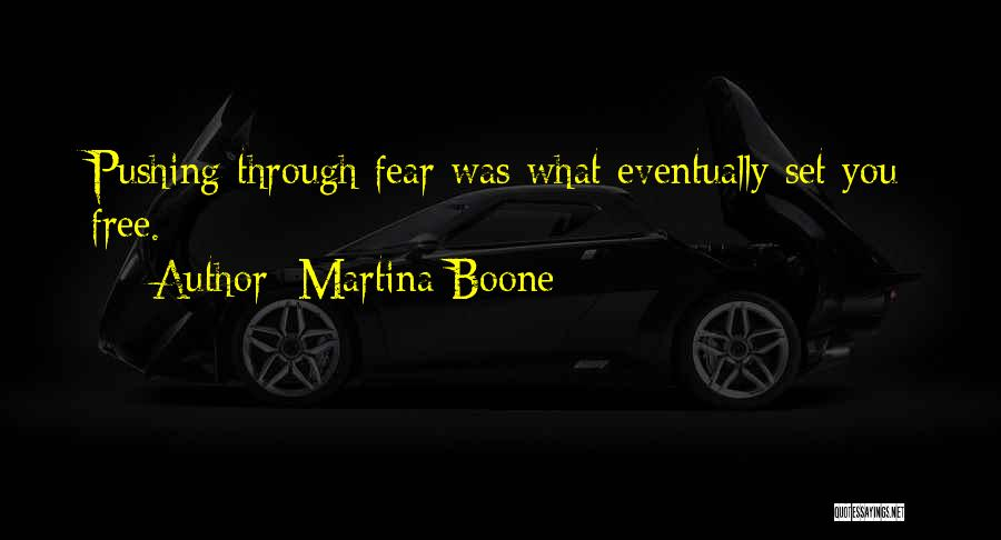 Pushing Through Fear Quotes By Martina Boone