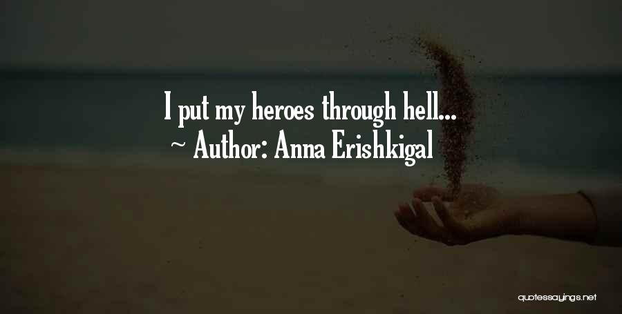 Put Me Through Hell Quotes By Anna Erishkigal