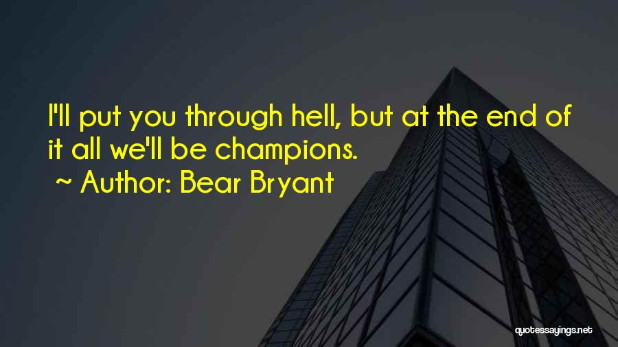 Put Me Through Hell Quotes By Bear Bryant