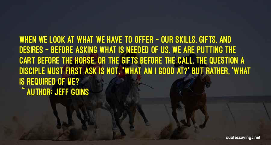 Putting The Cart Before The Horse Quotes By Jeff Goins