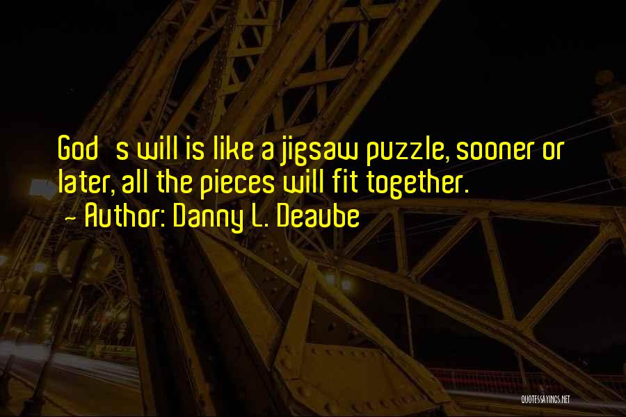Puzzle Pieces And God Quotes By Danny L. Deaube