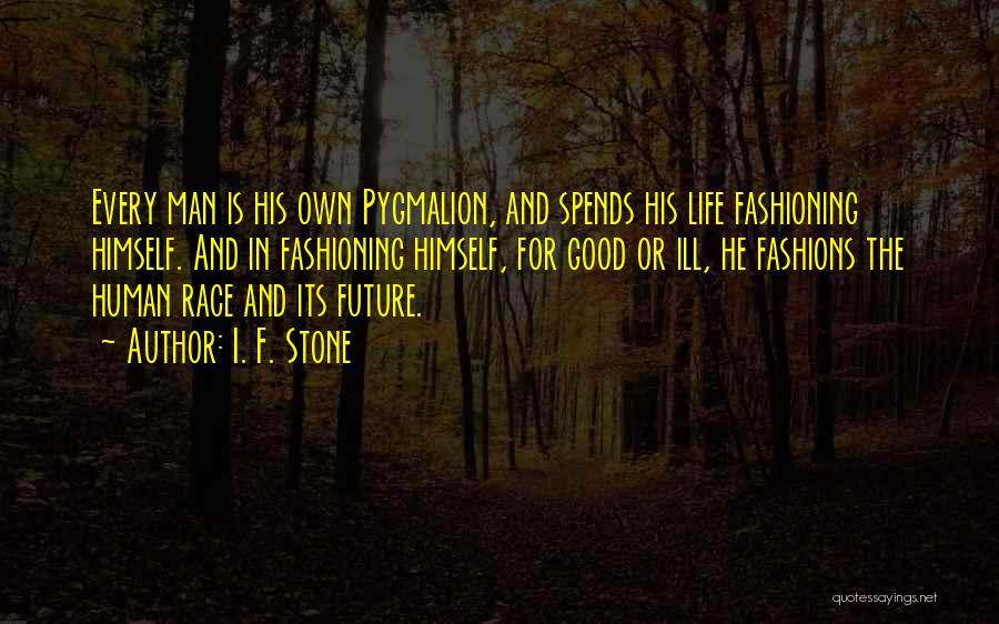 Pygmalion Quotes By I. F. Stone