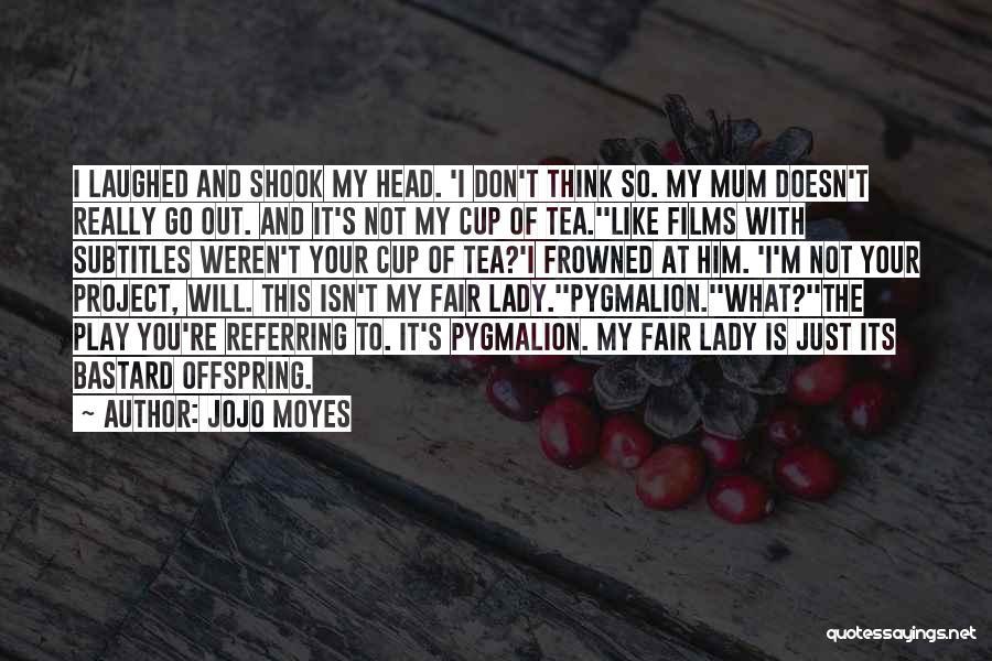 Pygmalion Quotes By Jojo Moyes
