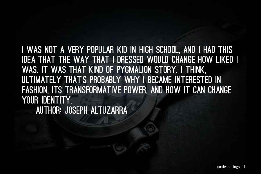 Pygmalion Quotes By Joseph Altuzarra