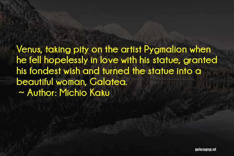 Pygmalion Quotes By Michio Kaku