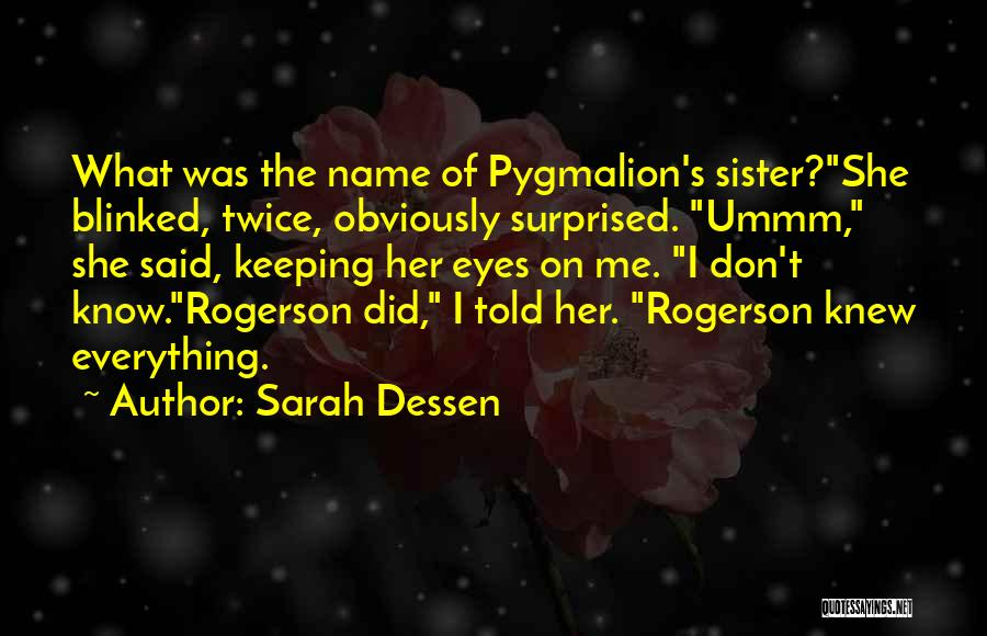 Pygmalion Quotes By Sarah Dessen