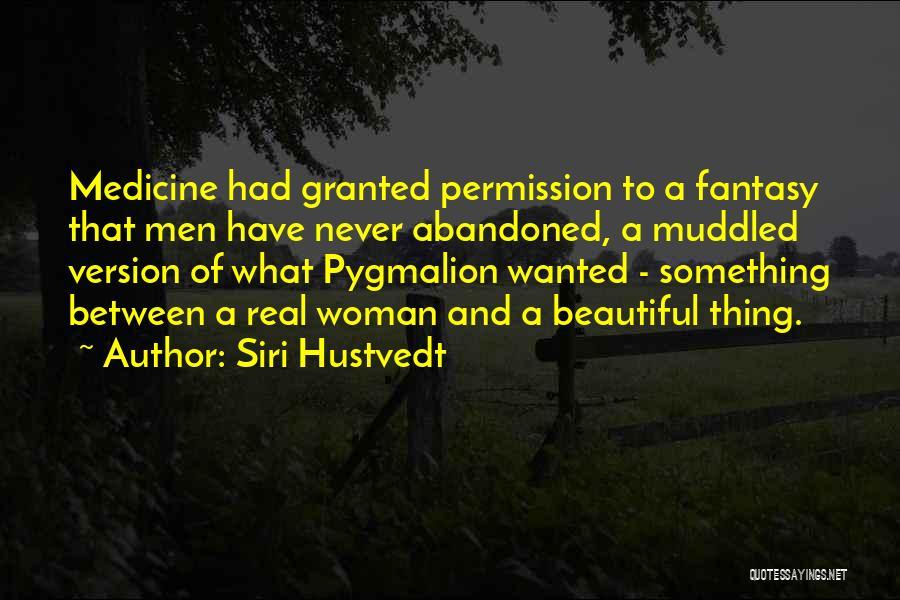 Pygmalion Quotes By Siri Hustvedt