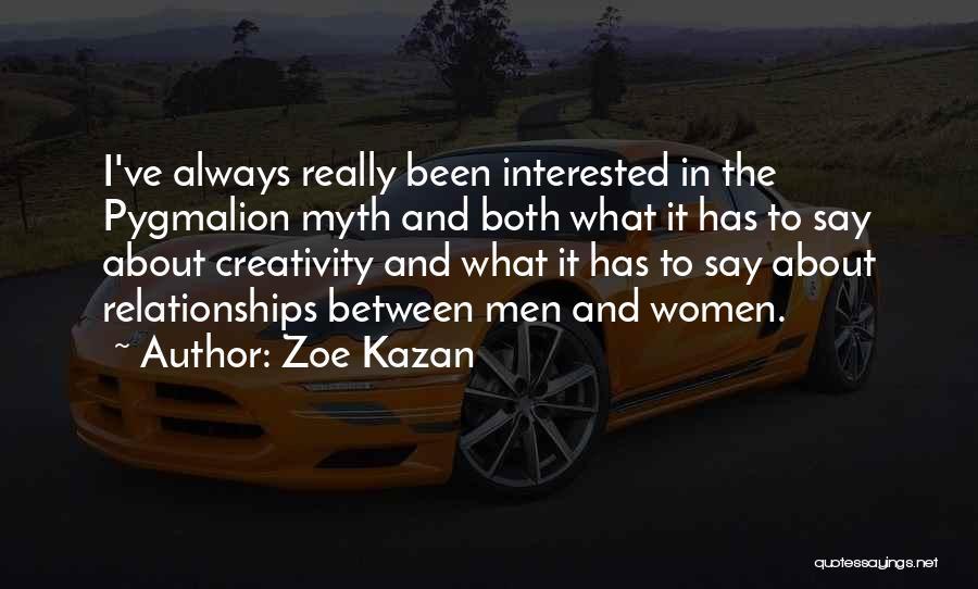 Pygmalion Quotes By Zoe Kazan