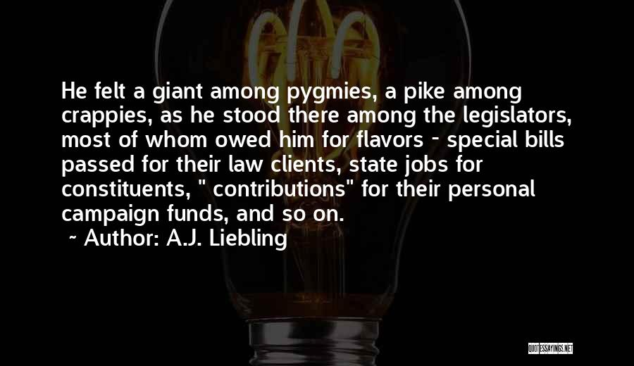 Pygmies Quotes By A.J. Liebling