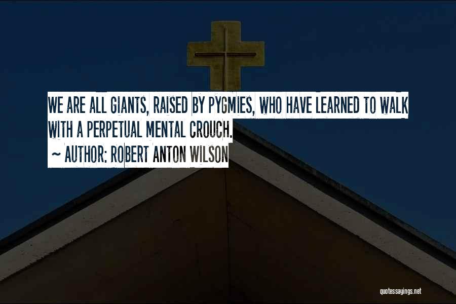 Pygmies Quotes By Robert Anton Wilson