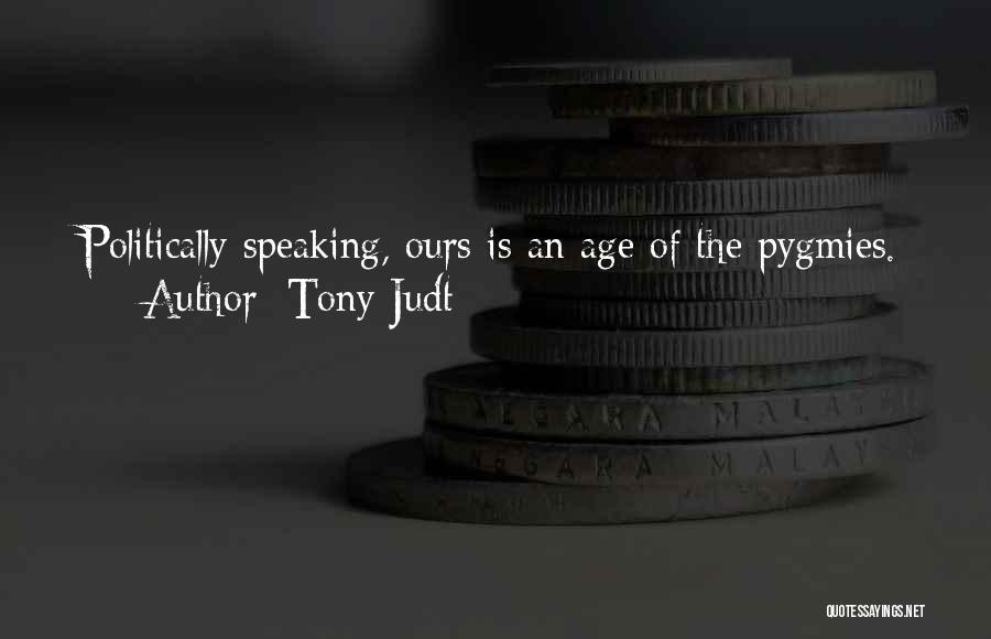 Pygmies Quotes By Tony Judt