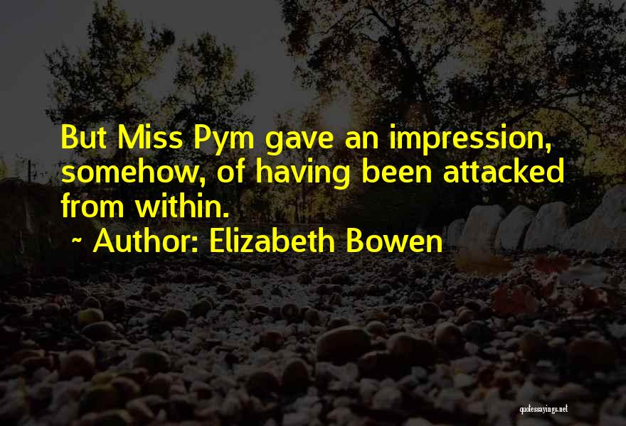 Pym Quotes By Elizabeth Bowen