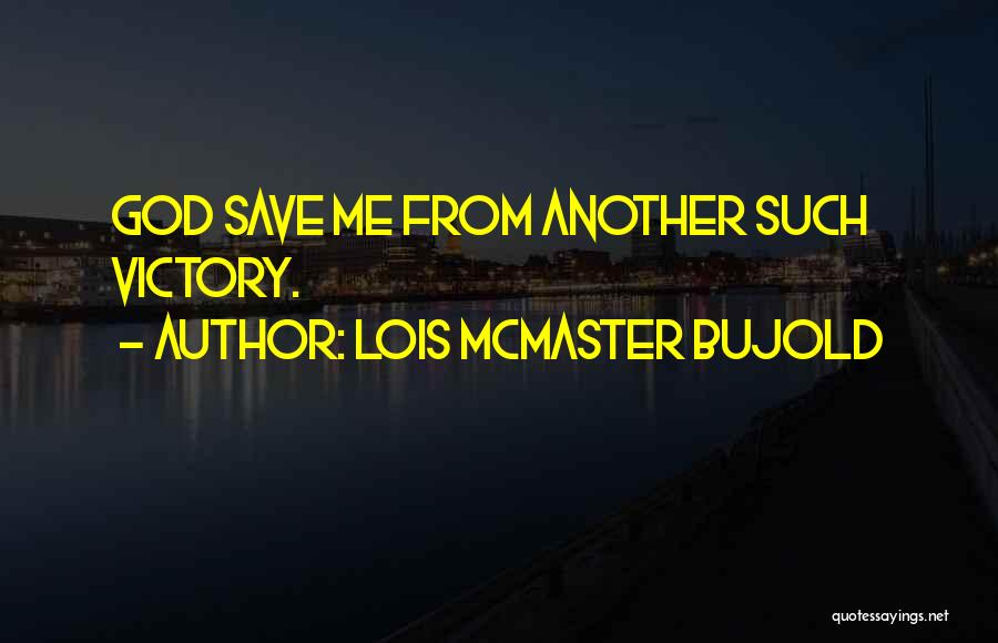 Pyrrhic Victories Quotes By Lois McMaster Bujold