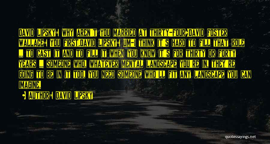 Q10 Drama Quotes By David Lipsky