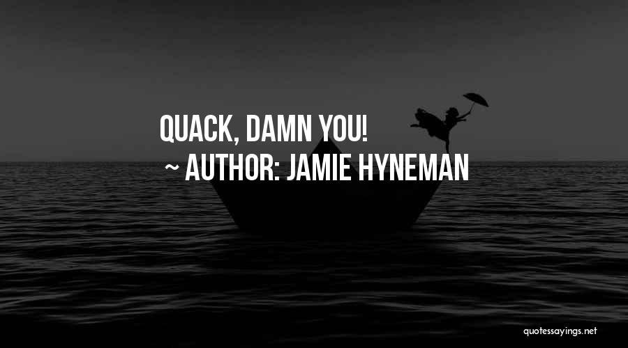 Quack Quotes By Jamie Hyneman